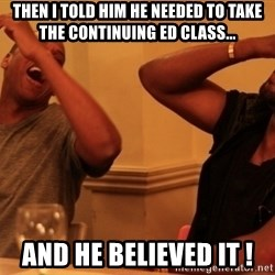 Jay-Z & Kanye Laughing - then i told him he needed to take the continuing ed class... and he believed it !