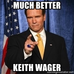arnold schwarzenegger - Much Better Keith Wager