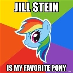 Rainbow Dash - Jill Stein Is my favorite pony