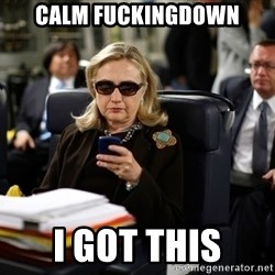 Texts from Hillary - Calm Fuckingdown I got this
