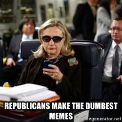 Texts from Hillary -  Republicans make the dumbest memes