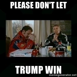 Dear lord baby jesus - Please don't let Trump win
