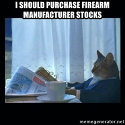 1% cat - I should purchase firearm manufacturer stocks