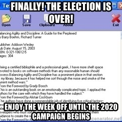 Text - FINALLY! The election is over! Enjoy the week off until the 2020 campaign begins
