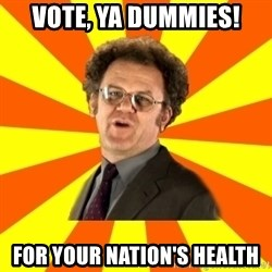 Dr. Steve Brule - vote, ya dummies! for your nation's health