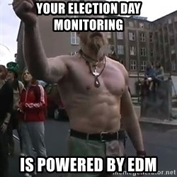 Techno Viking - YOUR ELECTION DAY MONITORING IS POWERED BY EDM