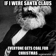Marx - If I were Santa Claus everyone gets coal for Christmas