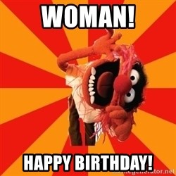 Animal Muppet - WOMAN! HAPPY BIRTHDAY!