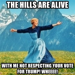 Sound Of Music Lady - the hills are alive with me not respecting your vote for trump! wheeee!