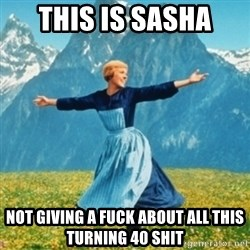 Sound Of Music Lady - This is Sasha Not giving a fuck about all this turning 40 shit