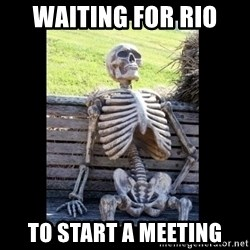 Still Waiting - Waiting for Rio  to start a meeting