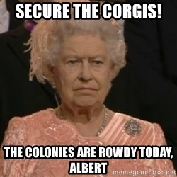 Queen Elizabeth Is Not Impressed  - Secure the corgis!  The colonies are rowdy today, Albert