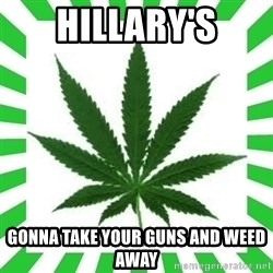 Weedy2 - Hillary's Gonna take your guns and weed away