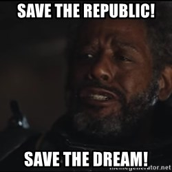 Saw Gerrera - Save the republic! Save the Dream!