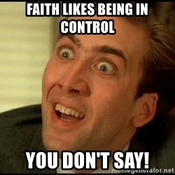 You Don't Say Nicholas Cage - Faith likes being in control You don't say!