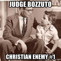 Racist Father - Judge Bozzuto Christian enemy #1