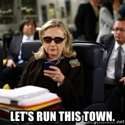 Texts from Hillary -  Let's run this town.