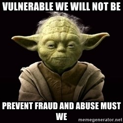 ProYodaAdvice - vulnerable we will not be prevent fraud and abuse must we