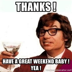 Austin Powers Drink - Thanks ! Have a great weekend baby ! Yea !