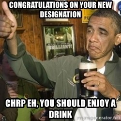 THUMBS UP OBAMA - Congratulations On Your New designation chrp eh, you should enjoy a drink