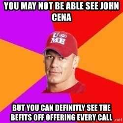 Hypocritical John Cena - YOu may not be able see john cena  but you can definitly see the befits off offering every call