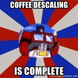 Optimus Prime - COffee descaling is complete