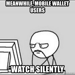 computer guy - Meanwhile, Mobile Wallet Users  Watch Silently