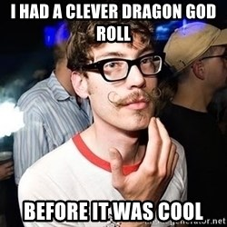Super Smart Hipster - I had a clever dragon god roll Before it was cool