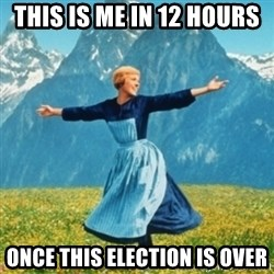 Sound Of Music Lady - this is me in 12 hours once this election is over