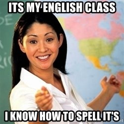 Terrible  Teacher - Its my English class   I know how to spell it's