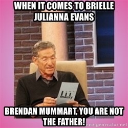 MAURY PV - When it comes to Brielle Julianna Evans  Brendan Mummart, you are Not the Father!