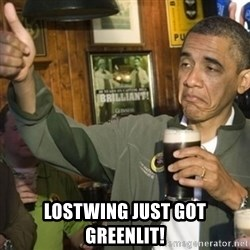 THUMBS UP OBAMA -  Lostwing just got greenlit!