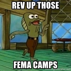 Rev Up Those Fryers - REV UP THOSE FEMA CAMPS