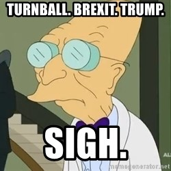 dr farnsworth - turnball. brexit. trump. sigh.