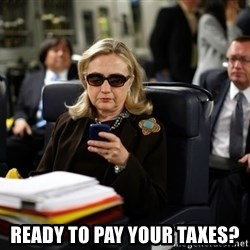 Texts from Hillary -  Ready to pay your taxes?
