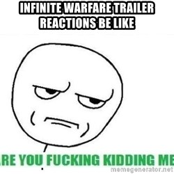 Are You Fucking Kidding Me - Infinite warfare trailer reactions be like