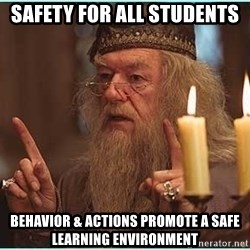 dumbledore fingers - Safety for all students behavior & actions promote a safe learning environment