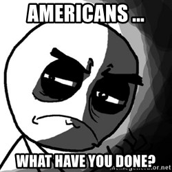 You, what have you done? (Draw) - americans ... what have you done?