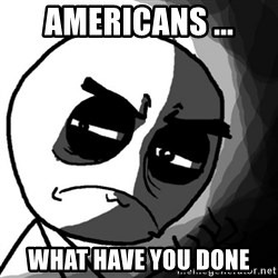 You, what have you done? (Draw) - americans ... what have you done