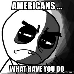 You, what have you done? (Draw) - americans ... what have you do