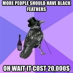 Rich Raven - More people should have black feathers oh wait it cost 20,000$