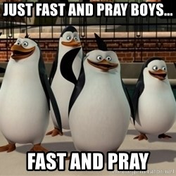 Madagascar Penguin - Just fast and pray boys... fast and pray