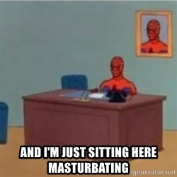 60s spiderman behind desk -  And I'm just sitting here masturbating