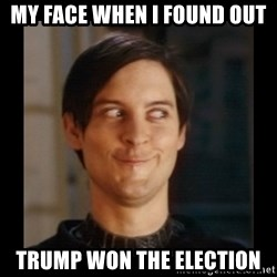 Tobey_Maguire - my face when i found out trump won the election
