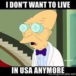 I dont want to live on this planet - I don't want to live In usa anymore