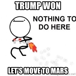 Nothing To Do Here (Draw) - Trump won let's move to mars