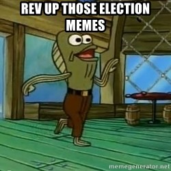 Rev Up Those Fryers - Rev up those election memes
