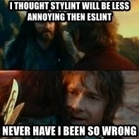 Never Have I Been So Wrong - I thought stylint will be less annoying then eslint Never have i been so wrong