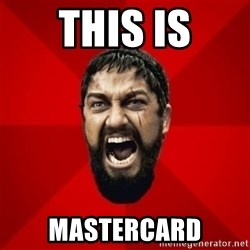 THIS IS SPARTAAA!!11!1 - THIS IS MASTERCARD