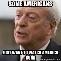 Michael Caine - Some Americans Just want to watch America Burn
